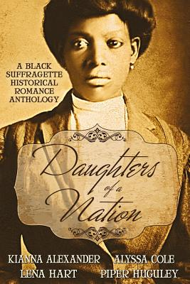 Click for more detail about Daughters of a Nation: A Black Suffragette Historical Romance Anthology by Kianna Alexander, Alyssa Cole, Lena Hart, and Piper Huguley