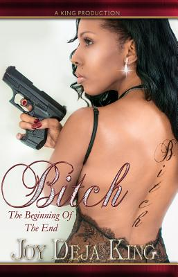 Click for more detail about Bitch The Beginning Of The End (Bitch Series) by Joy Deja King