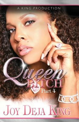 Book cover of Queen Bitch: Part 4 by Joy Deja King