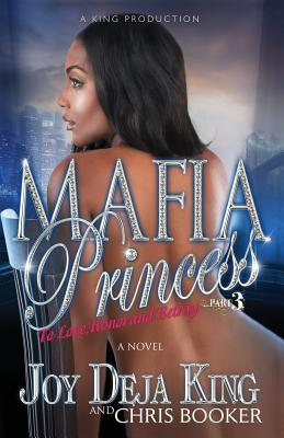 Click for more detail about Mafia Princess Part 3 to Love, Honor and Betray by Joy Deja King