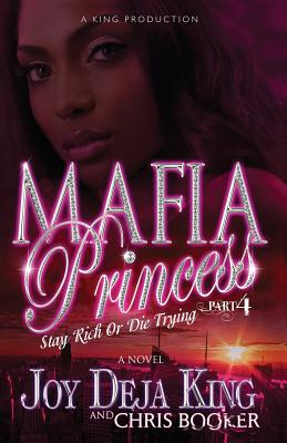 Click for more detail about Mafia Princess Part 4 Stay Rich or Die Trying by Joy Deja King