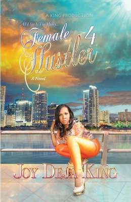 Click for more detail about Female Hustler Part 4: All I See Is The Money… by Joy Deja King