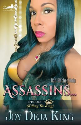 Click for more detail about Assassins…: Episode 3 (Killing The King) by Joy Deja King