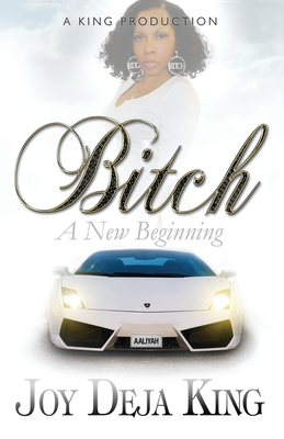 Click for more detail about Bitch A New Beginning by Joy Deja King