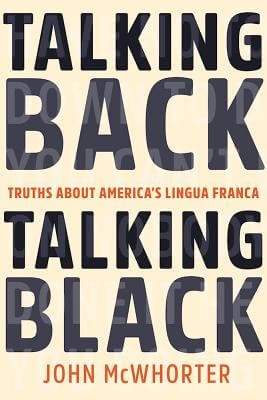 Click for more detail about Talking Back, Talking Black: Truths About America's Lingua Franca by John McWhorter