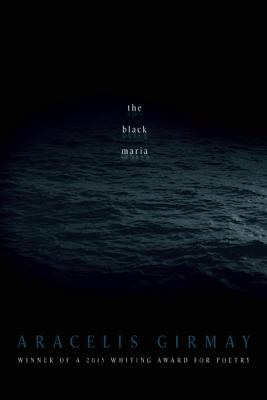 Click for more detail about The Black Maria by Aracelis Girmay