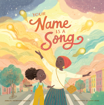 Book Cover: Your Name Is a Song by Jamilah Thompkins-Bigelow, Illustrated by Luisa Uribe