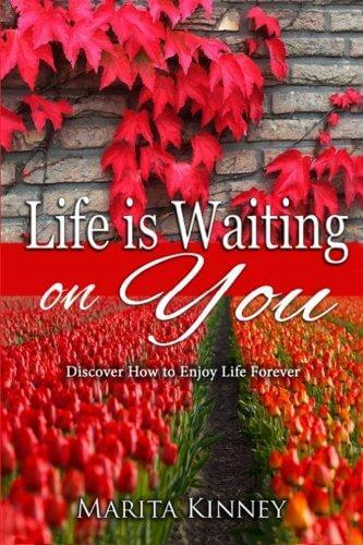 Click for more detail about Life is Waiting on You: Discover How to Enjoy Life Forever by Marita Kinney
