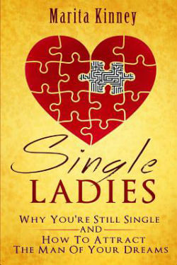 Click for more detail about Single Ladies: Why You're Still Single and How to Attract the Man of Your Dreams by Marita Kinney
