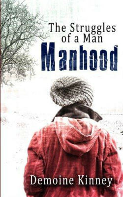 Click for more detail about Manhood: The Struggles of a Man by Demoine Kinney