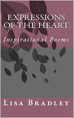 Click for more detail about Expressions of the Heart: Inspirational Poems by Lisa Michelle Bradley