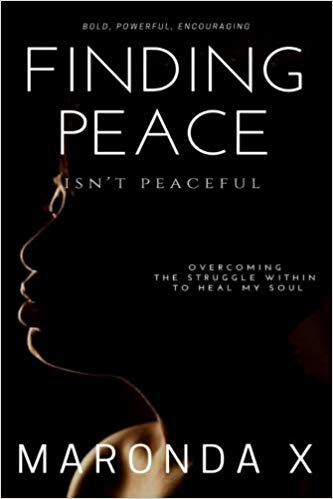 Click for more detail about Finding Peace Isn't Peaceful: Overcoming the Struggle Within to Heal My Soul by Ma'Ronda X