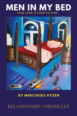 Click for more detail about Men in My Bed: Relationship Chronicles: True Love is Hard to Find by Mercuries Ryzen