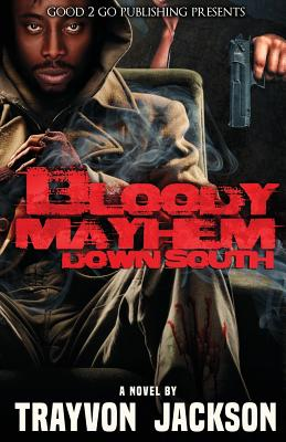 Click for more detail about Bloody Mayhem Down South by Trayvon D. Jackson