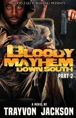 Click for more detail about Bloody Mayhem Down South 2 by Trayvon D. Jackson