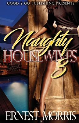 Click for more detail about Naughty Housewives 3 by Ernest Morris