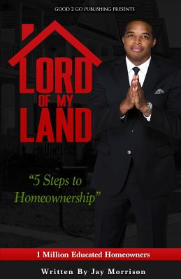 Click for more detail about Lord of My Land: 5 Steps to Homeownership by Jay Morrison