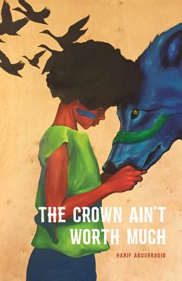 Click for more detail about The Crown Ain't Worth Much by Hanif Abdurraqib