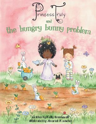 Click for more detail about Princess Truly and the Hungry Bunny Problem by Kelly Greenawalt