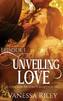 Click for more detail about Unveiled Love: Episode I by Vanessa Riley