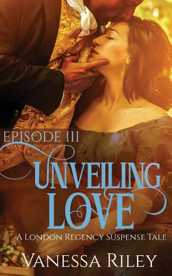 Click for more detail about Unveiling Love: Episode III by Vanessa Riley