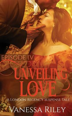 Click for more detail about Unveiling Love: Episode IV by Vanessa Riley