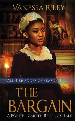 Click for more detail about The Bargain: The Complete Season One - Episodes I-IV: A Port Elizabeth Regency Tale: Season One by Vanessa Riley
