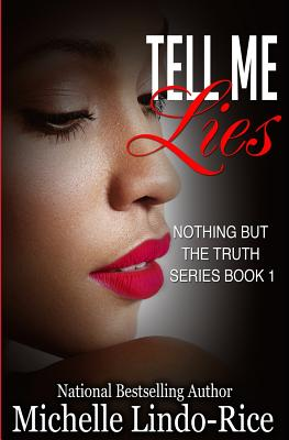 Click for more detail about Tell Me Lies (Nothing But the Truth, Volume 1) by Michelle Lindo-Rice