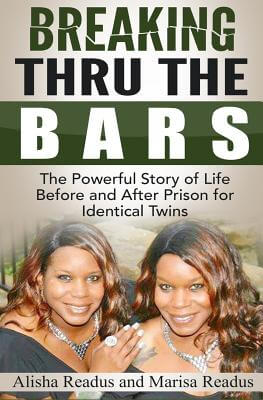 Click for more detail about Breaking Thru The Bars: Identical Twins, Identical Crime, Identical Time by Alisha L. Readus and Marisa L. Readus