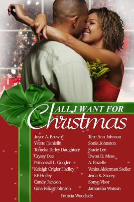 Click for more detail about All I Want For Christmas by Joyce A. Brown, Stacie Lee, Keleigh Hadley, Sonia Johnston, Princess F.L. Gooden, Patricia Woodside, Cryssy Dee, Candy Jackson, and others…