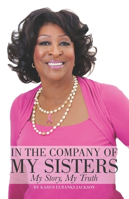 Click for more detail about In the Company of My Sisters: My Story, My Truth by Karen Eubanks Jackson