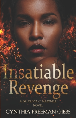 Click for more detail about Insatiable Revenge: A Dr. Olivia C. Maxwell novel by Cynthia Freeman Gibbs