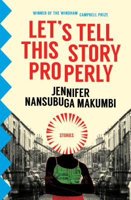Click for more detail about Let's Tell This Story Properly by Jennifer Nansubuga Makumbi