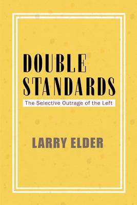 Book Cover Double Standards: The Selective Outrage of the Left by Larry Elder