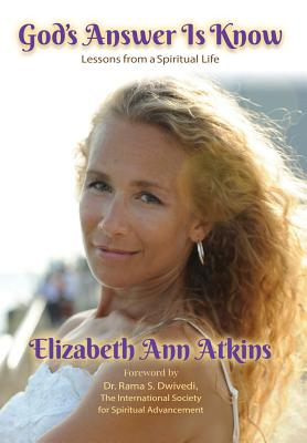 Click for more detail about God's Answer is Know: Lessons from a Spiritual Life by Elizabeth Atkins