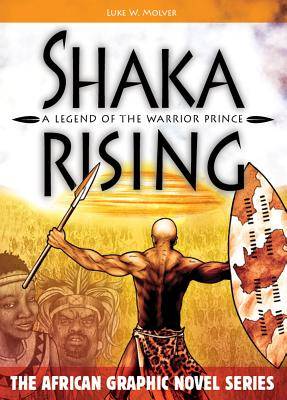 Click for more detail about Shaka Rising: A Legend of the Warrior Prince by Luke W. Molver