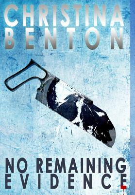 Click for more detail about No Remaining Evidence: A Noel Patterson Novel by Christina Benton