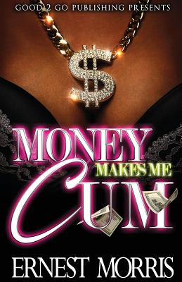 Click for more detail about Money Makes Me Cum by Ernest Morris