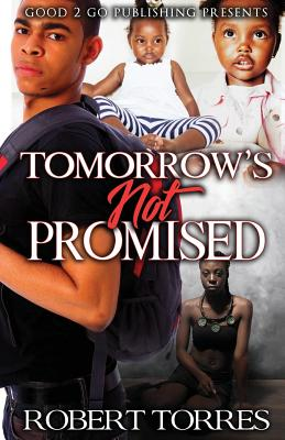 Click for more detail about Tomorrow's Not Promised by Robert Torres