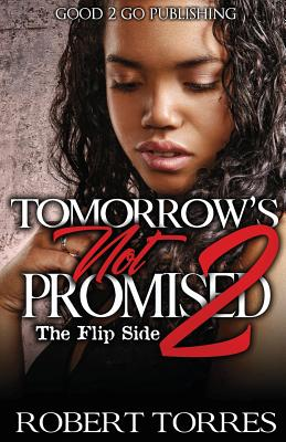 Click for more detail about Tomorrow's Not Promised 2: The Flip Side by Robert Torres