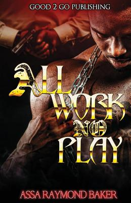Click for more detail about All Work, No Play by Raymond Baker