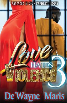 Click for more detail about Love Hates Violence 3 by De'wayne Maris