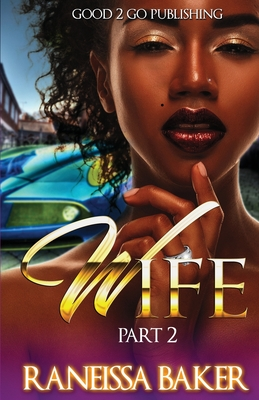 Click for more detail about W.I.F.E PT 2 by Raneissa Baker