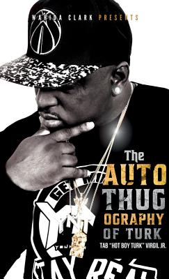 "Click for more detail about The AutoThugOgraphy of Turk by Tab ""Hot Boy Turk"" Virgil Jr."