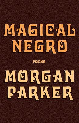 Click for more detail about Magical Negro by Morgan Parker