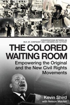 Click for more detail about The Colored Waiting Room: Empowering the Original and the New Civil Rights Movement by Kevin Shird
