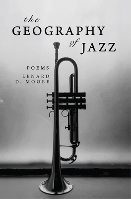Click for more detail about The Geography of Jazz by Lenard D. Moore
