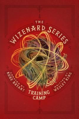 Click for more detail about The Wizenard Series: Training Camp by Wesley King and Created by Kobe Bryant