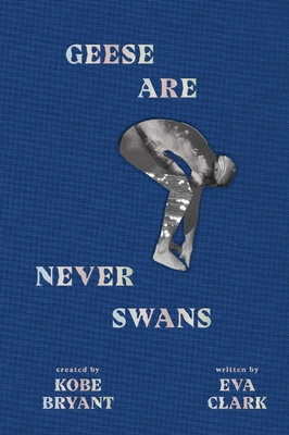 Click for more detail about Geese Are Never Swans by Eva Clark and Created by Kobe Bryant