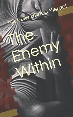 Click for more detail about The Enemy Within by Michelle Rhnea Yisrael